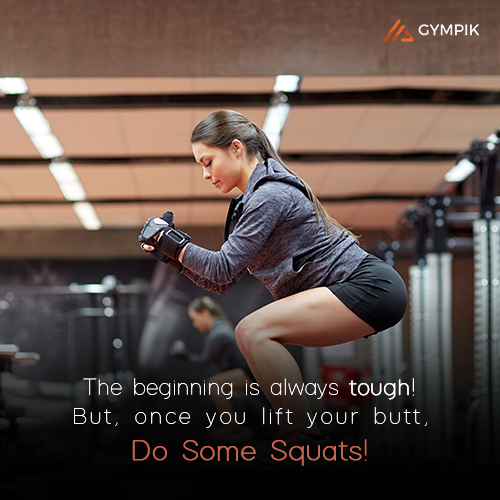 The beginning is always tough! But, once you lift your butt, do some squats!