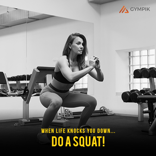 When life knocks you down….do a squat!