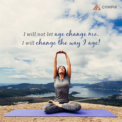 I will not let age change I will change the way I age!