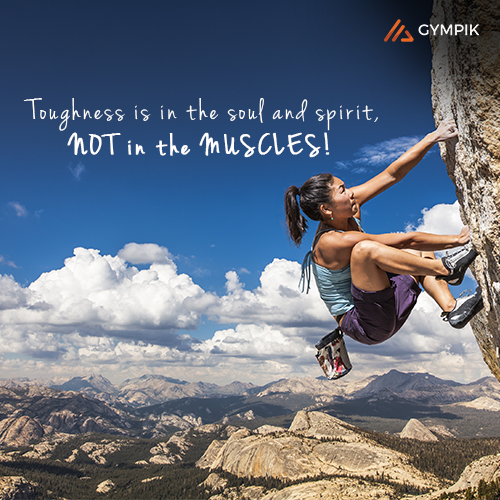 Toughness is in the soul and spirit, NOT in the MUSCLES!