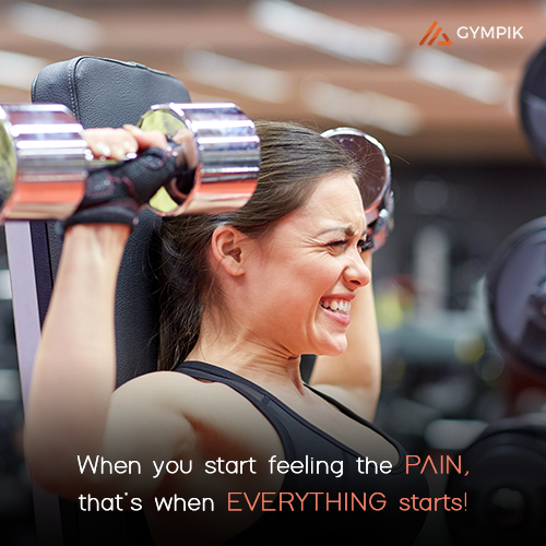 When you start feeling the PAIN, that's when EVERYTHING starts!
