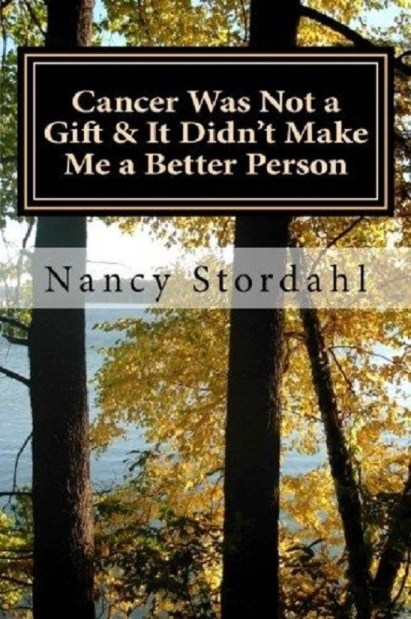 #Cancer Was Not a Gift & It Didn't Make Me a Better Person:  A #memoir about cancer as I know it #books